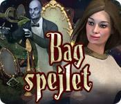Bag spejlet game play