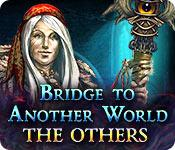 Bridge to Another World: The Others game play