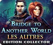 La fonctionnalité de capture d'écran de jeu Bridge to Another World: Les Autres Edition Collector