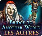 La fonctionnalité de capture d'écran de jeu Bridge to Another World: Les Autres