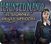 Haunted Manor: Il Signore degli specchi game play