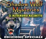Shadow Wolf Mysteries: Il matrimonio maledetto Edizione Speciale game play